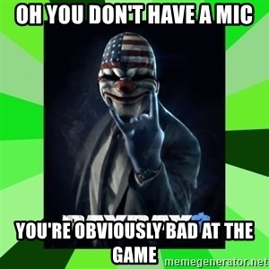 Payday 2 Logic - OH YOU DON'T HAVE A MIC YOU'RE OBVIOUSLY BAD AT THE GAME