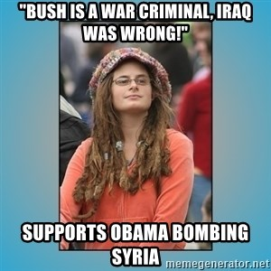 "hippie girl - ""bush is a war criminal, iraq was wrong!"" supports obama bombing syria"