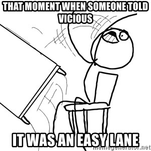 Desk Flip Rage Guy - That moment when someone told vicious  it was an easy lane
