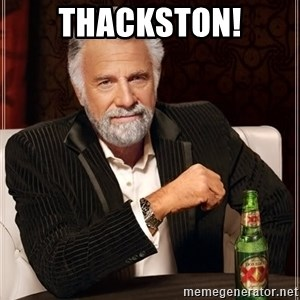 The Most Interesting Man In The World - thackston!