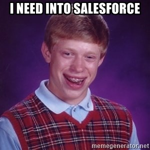 Bad Luck Brian - i need into salesforce