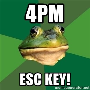 Foul Bachelor Frog - 4pm ESC key!