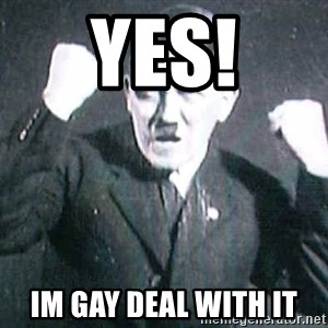 Successful Hitler - YES! IM GAY DEAL WITH IT
