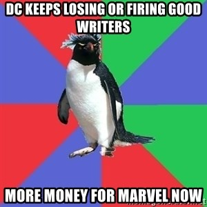 Comic Book Addict Penguin - DC keeps losing or firing good writers More money for Marvel Now