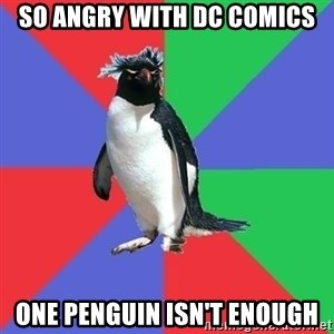 Comic Book Addict Penguin - So angry with DC Comics One penguin isn't enough