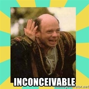 Princess Bride Vizzini -  Inconceivable
