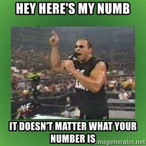 The Rock It Doesn't Matter - Hey here's my numb It doesn't matter what your number is