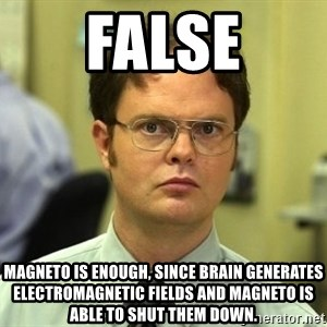 False guy - False Magneto is enough, since Brain generates electromagnetic fields and Magneto is able to shut them down.
