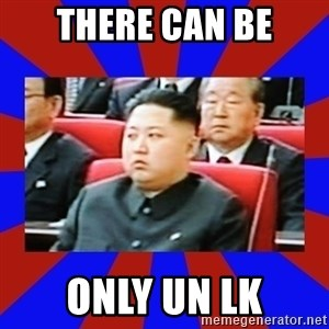 kim jong un - There can be ONLY UN LK