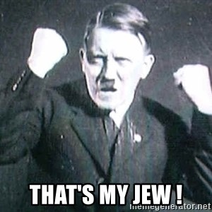 Successful Hitler -  That's my jew !