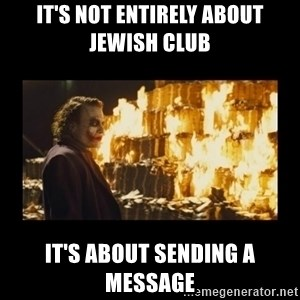 Joker's Message - it's not entirely about jewish club  it's about sending a message