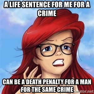 Hipster Ariel - a life sentence for me for a crime can be a death penalty for a man for the same crime