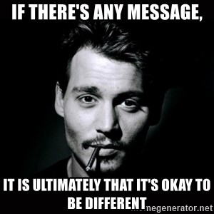 johnny depp - If there's any message, it is ultimately that it's okay to be different