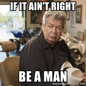 old man pawn stars - If it ain't right Be a man
