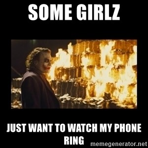 Joker's Message - Some girlz Just want to watch my phone ring