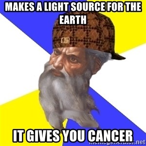 Scumbag God - Makes a light source for the earth It gives you cancer