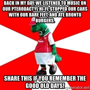 Arsenal Dinosaur - Back in my day, we listened to music on our pterodactyl hi-fi, stopped our cars with our bare feet, and ate bronto burgers. Share this if you remember the good old days!