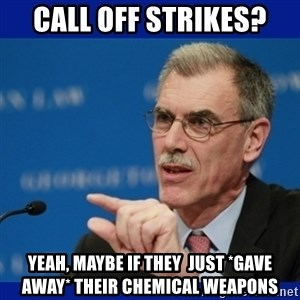 Donald Verrelli - CALL OFF STRIKES? YEAH, MAYBE IF THEY  JUST *GAVE AWAY* THEIR CHEMICAL WEAPONS