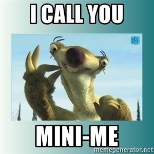Sid the Sloth - i call you mini-me