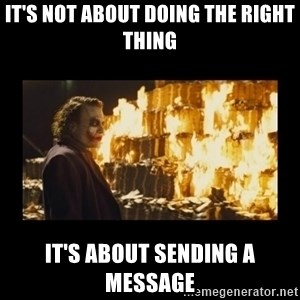 Joker's Message - it's not about doing the right thing it's about sending a message