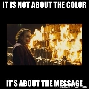 Joker's Message - It is not about the color It's about the message