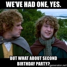 What about second breakfast? - We've had one, yes. but what about second birthday party?