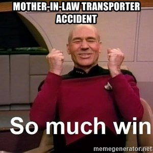 So Much Win - mother-in-law transporter accident