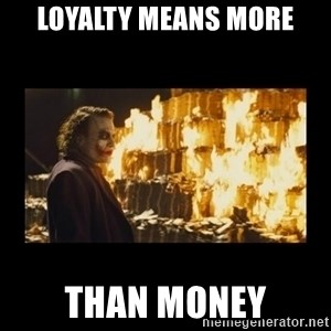 Joker's Message - LOYALTY MEANS MORE THAN MONEY