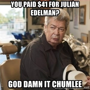 old man pawn stars - YOU PAID $41 FOR JULIAN EDELMAN? GOD DAMN IT CHUMLEE