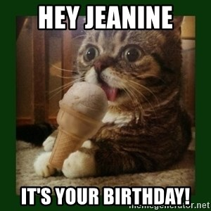 lil bub - Hey Jeanine It's your birthday!