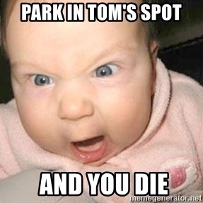 Angry baby - park in tom's spot  and you die