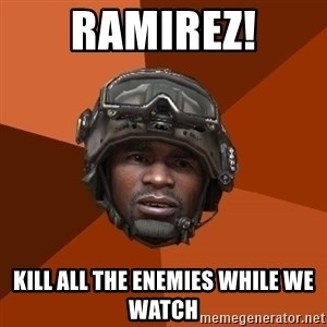 Sgt. Foley - ramirez! kill all the enemies while we watch