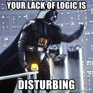 Darth Vader Shaking Fist - Your lack of logic is Disturbing
