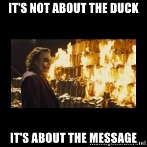 Joker's Message - it's not about the duck it's about the message