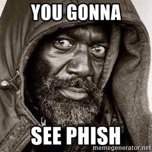 You Gonna Get Raped - You gonna see phish