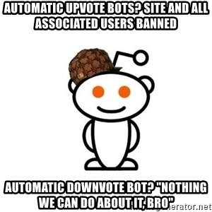 "Scumbag Reddit Alien - Automatic upvote bots? Site and all associated users banned Automatic downvote bot? ""Nothing we can do about it, bro"""