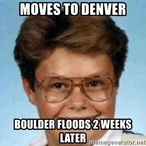 good luck larry hd - Moves to Denver Boulder floods 2 weeks later