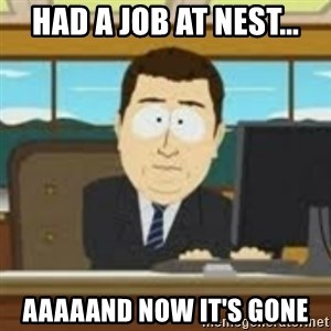 and now its gone - Had a job at Nest... aaaaand now it's gone