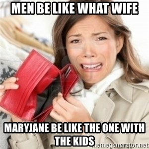 Broke bitches - men be like what wife maryjane be like the one with the kids