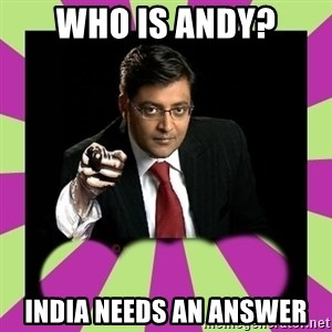 Arnab Goswami - who is andy? india needs an answer