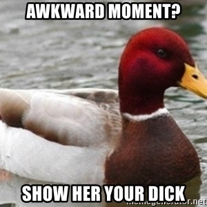 Bad Advice Mallard - awkward moment? show her your dick