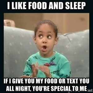 Raven Symone - I like food and sleep If I give you my food or text you all night, you're special to me