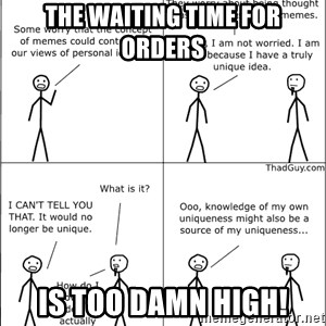 Memes - The waiting time for orders Is Too Damn High!