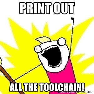 X ALL THE THINGS - print out all the toolchain!