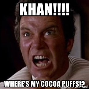 Khan - khan!!!! where's my cocoa puffs!?