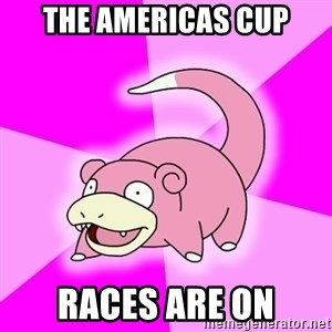 Slowpoke - the americas cup races are on