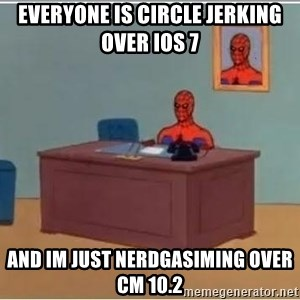 Spiderman Desk - Everyone is circle jerking over iOS 7 and im just nerdgasiming over CM 10.2