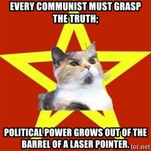 Lenin Cat Red - Every Communist must grasp the truth; Political power grows out of the barrel of a laser pointer.