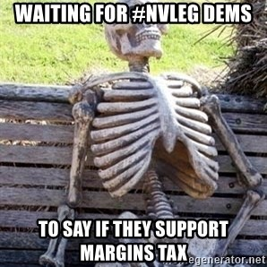 Waiting Skeleton - waiting for #NVLEG Dems to say if they support margins tax