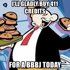 Wimpy - I'll gladly buy 411 credits for a bbbj today